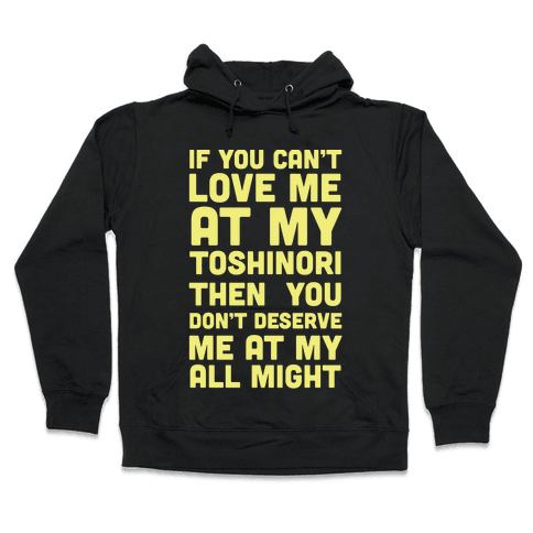 You Don't Deserve Me At My All Might Hooded Sweatshirt