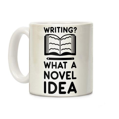 Writing? What a Novel Idea! Coffee Mug