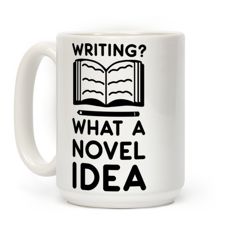 Writing? What a Novel Idea! Coffee Mug