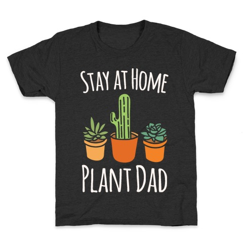 Stay At Home Plant Dad White Print Kids T-Shirt