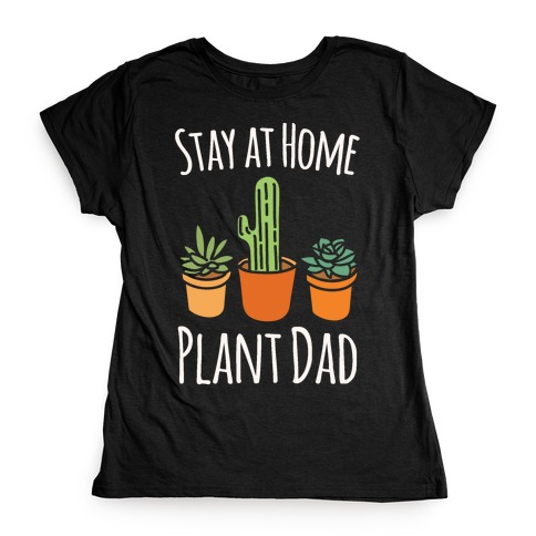 Stay At Home Plant Dad White Print Womens T-Shirt