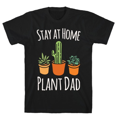Stay At Home Plant Dad White Print T-Shirt