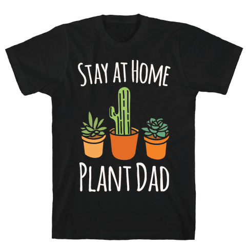 Stay At Home Plant Dad White Print Mens T-Shirt