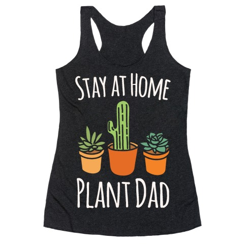 Stay At Home Plant Dad White Print Racerback Tank Top
