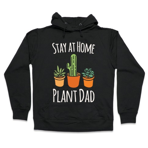 Stay At Home Plant Dad White Print Hooded Sweatshirt