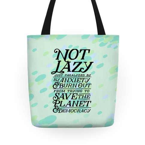 Paralyzed by Anxiety, Burn Out, Saving the Planet & Democracy Tote