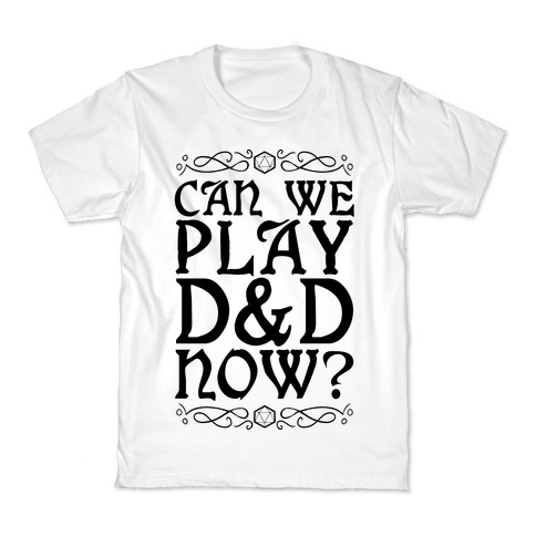 Can We Play D&D Now? Kids T-Shirt
