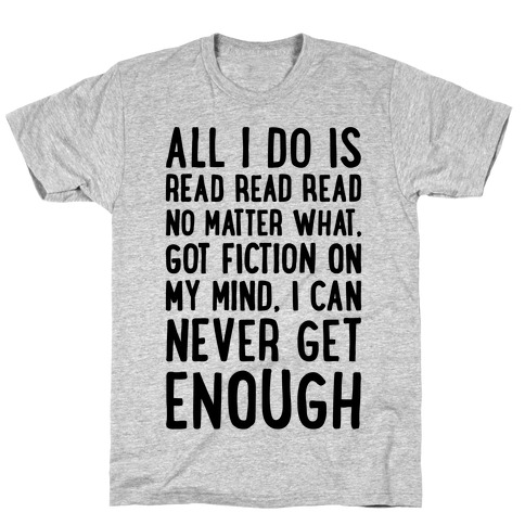 All I Do Is Read Read Read No Matter What Parody T-Shirt
