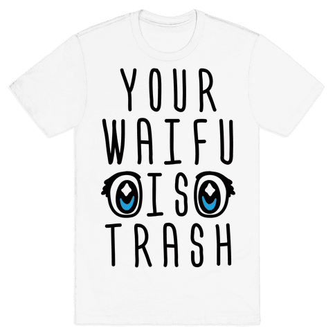 Your Waifu Is Trash Mens T-Shirt