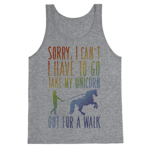 I Have To Take My Unicorn Out For A Walk Tank Top
