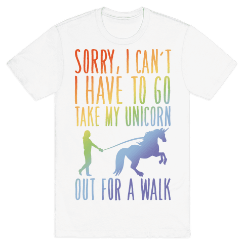 I Have To Take My Unicorn Out For A Walk Mens T-Shirt
