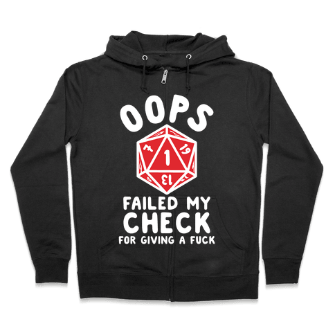 Failed My Check For Giving a F*** Zip Hoodie