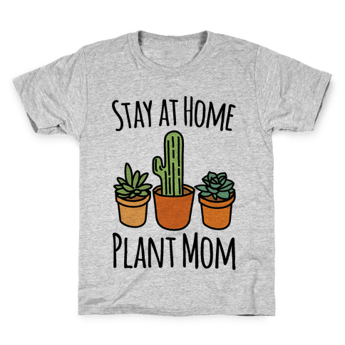 Stay At Home Plant Mom Kids T-Shirt