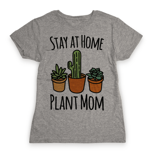 Stay At Home Plant Mom Womens T-Shirt