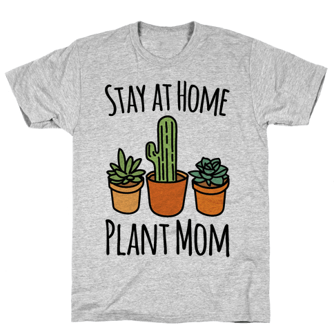 Stay At Home Plant Mom Mens T-Shirt