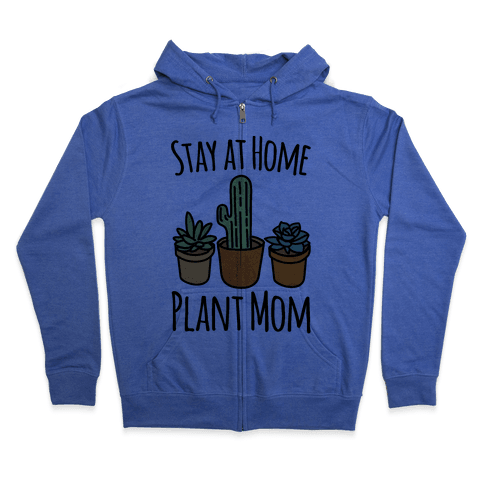 Stay At Home Plant Mom Zip Hoodie