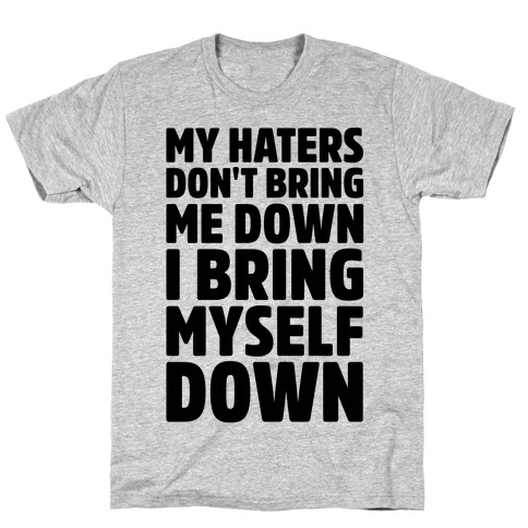 I Bring Myself Down T-Shirt