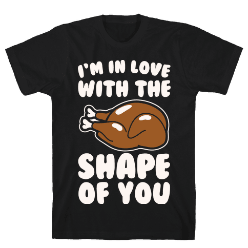 I'm In Love With The Shape of You Thanksgiving Parody White Print Mens T-Shirt
