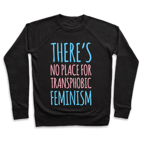 There's No Place For Transphobic Feminism White Print Pullover