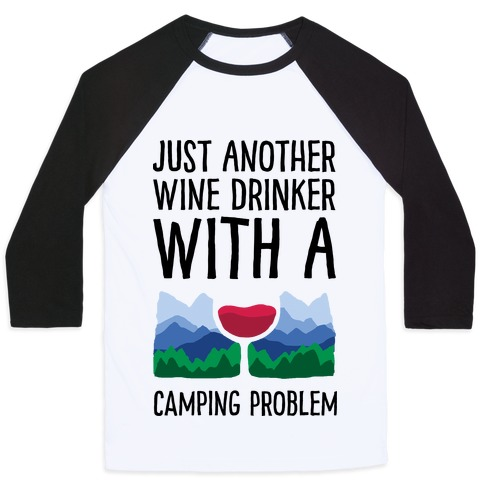 Just Another Wine Drinker With A Camping Problem Baseball Tee