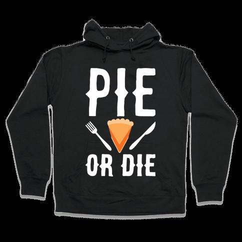 Pie or Die Hooded Sweatshirt