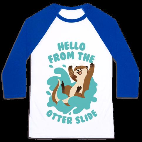 Hello From The Otter Slide Baseball Tee
