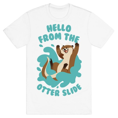 Hello From The Otter Slide T-Shirt