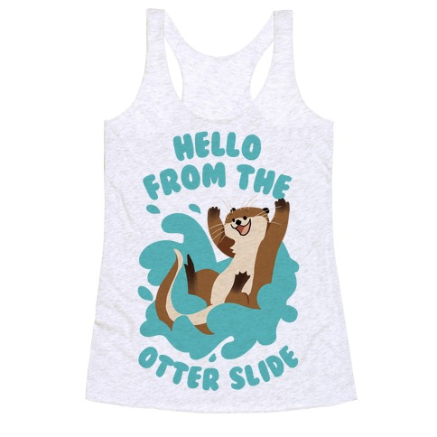 Hello From The Otter Slide Racerback Tank Top