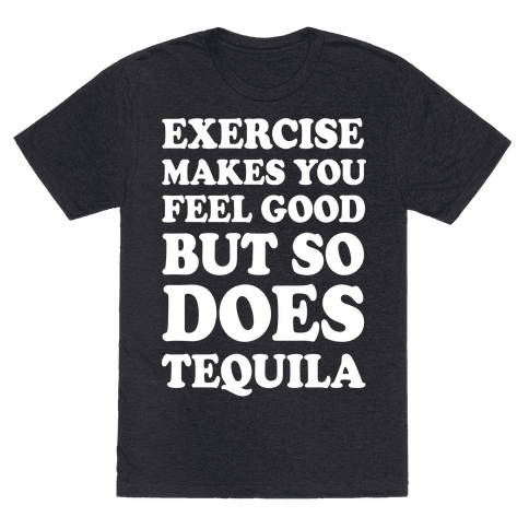 Exercise Makes You Feel Good But So Does Tequila