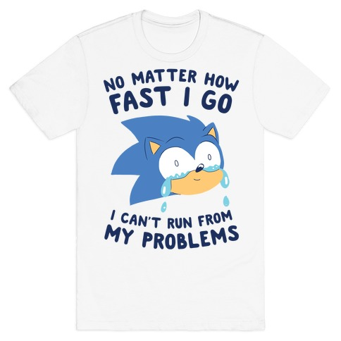 Sonic Can't Run From His Problems T-Shirt