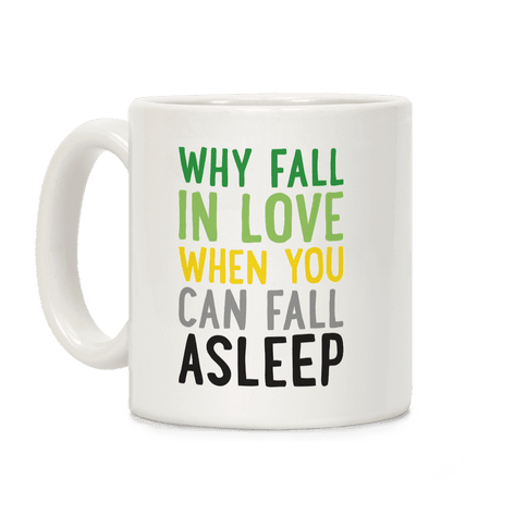 Why Fall In Love When You Can Fall Asleep Coffee Mug