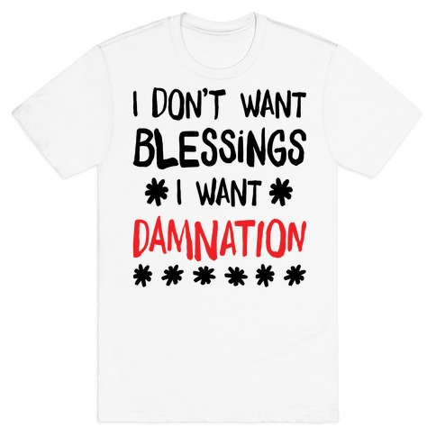 I Don't Want Blessings, I Want Damnation T-Shirt