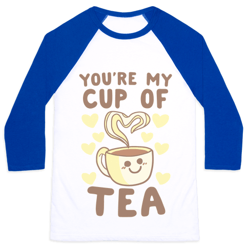 You're My Cup of Tea Baseball Tee