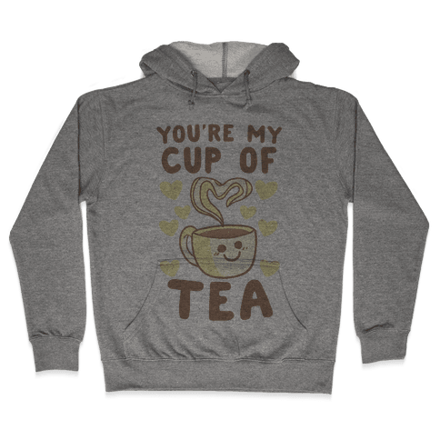 You're My Cup of Tea Hooded Sweatshirt