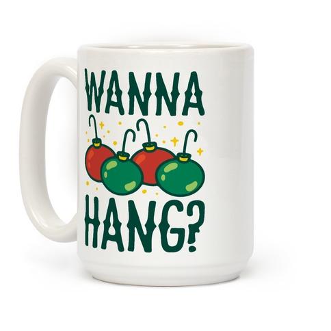 Wanna Hang? Coffee Mug