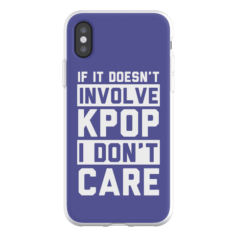 If It Doesn't Involve KPOP I Don't Care Phone Flexi-Case