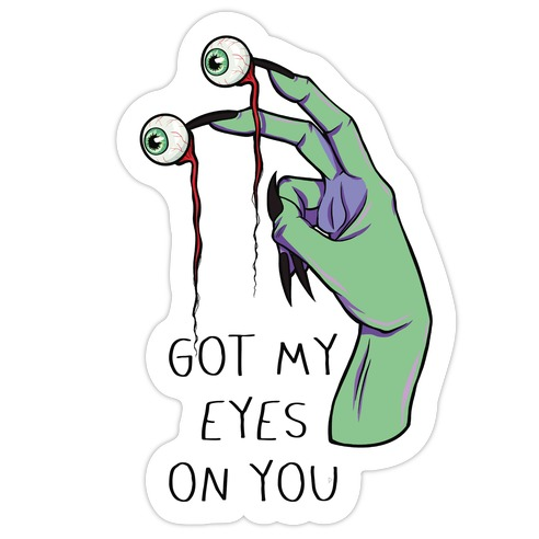 Got My Eyes On You Die Cut Sticker