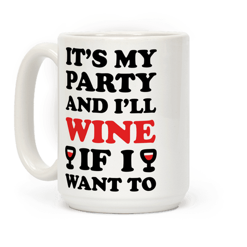 It's My Party And I'll Wine If I Want To