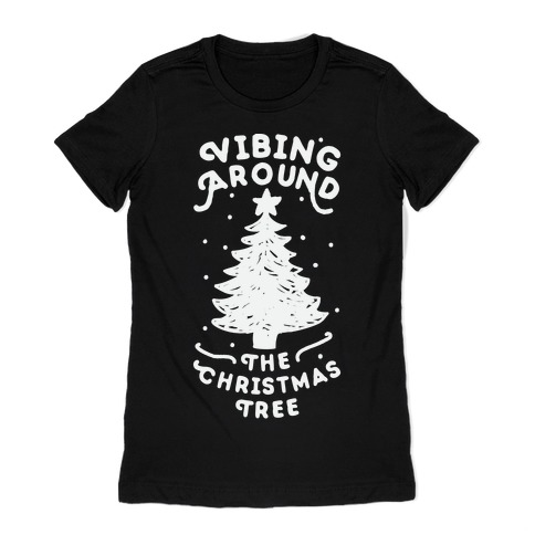 Vibing Around The Christmas Tree Womens T-Shirt