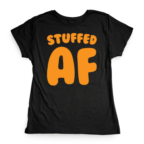 Stuffed AF (White) Womens T-Shirt