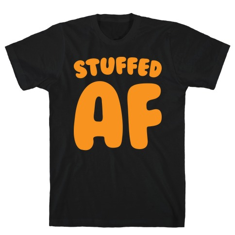 Stuffed AF (White) T-Shirt