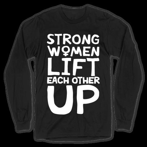 Strong Women Lift Each Other Up Long Sleeve T-Shirt