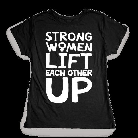 Strong Women Lift Each Other Up Womens T-Shirt