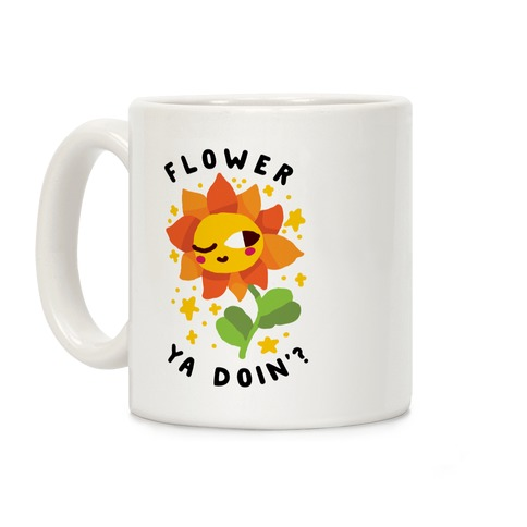 Flower Ya Doin'?  Coffee Mug