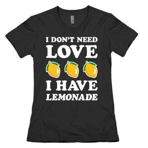 I Don't Need Love I Have Lemonade (White) Womens T-Shirt