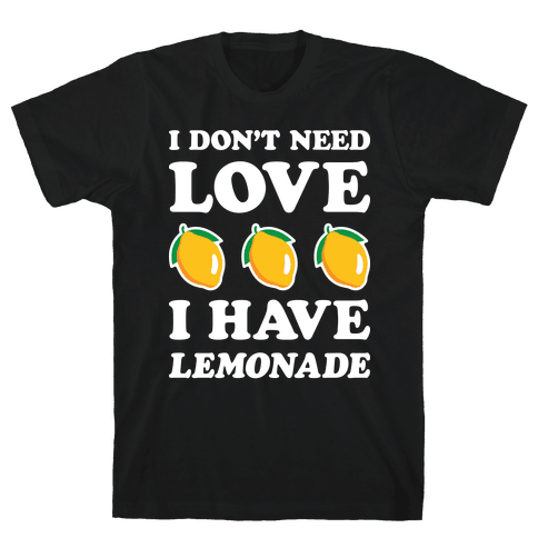 I Don't Need Love I Have Lemonade (White) Mens T-Shirt