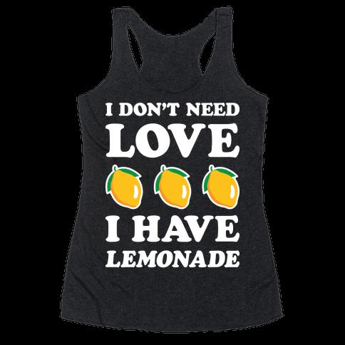 I Don't Need Love I Have Lemonade (White) Racerback Tank Top