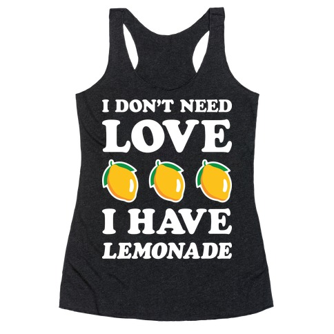 I Don't Need Love I Have Lemonade (White) Racerback Tank Top
