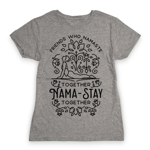 Friends Who Namaste Together Nama-Stay Together Matching 1 Womens T-Shirt