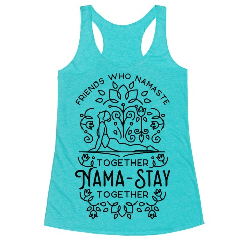 Friends Who Namaste Together Nama-Stay Together Matching 1 Racerback Tank Top